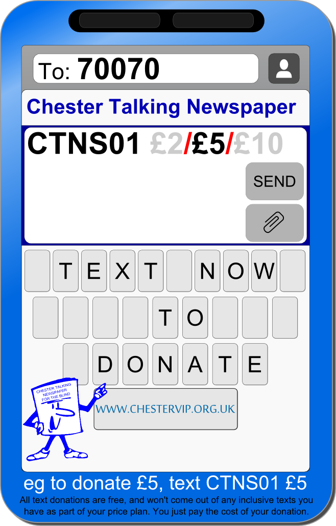 Text 'CTNS01 £5' to 70070 to donate £5 to Chester Talking Newspaper